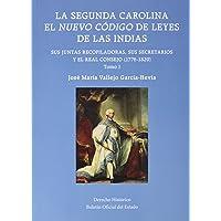 La Segunda Carolina. El Nuevo Código de Leyes de las Indias. Sus Juntas Recopiladoras, sus Secretarios y el Real Consejo (1776-1820) (Derecho Histórico)