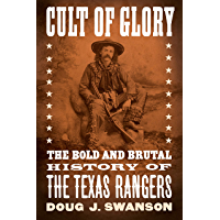 Cult of Glory: The Bold and Brutal History of the Texas Rangers (English Edition)