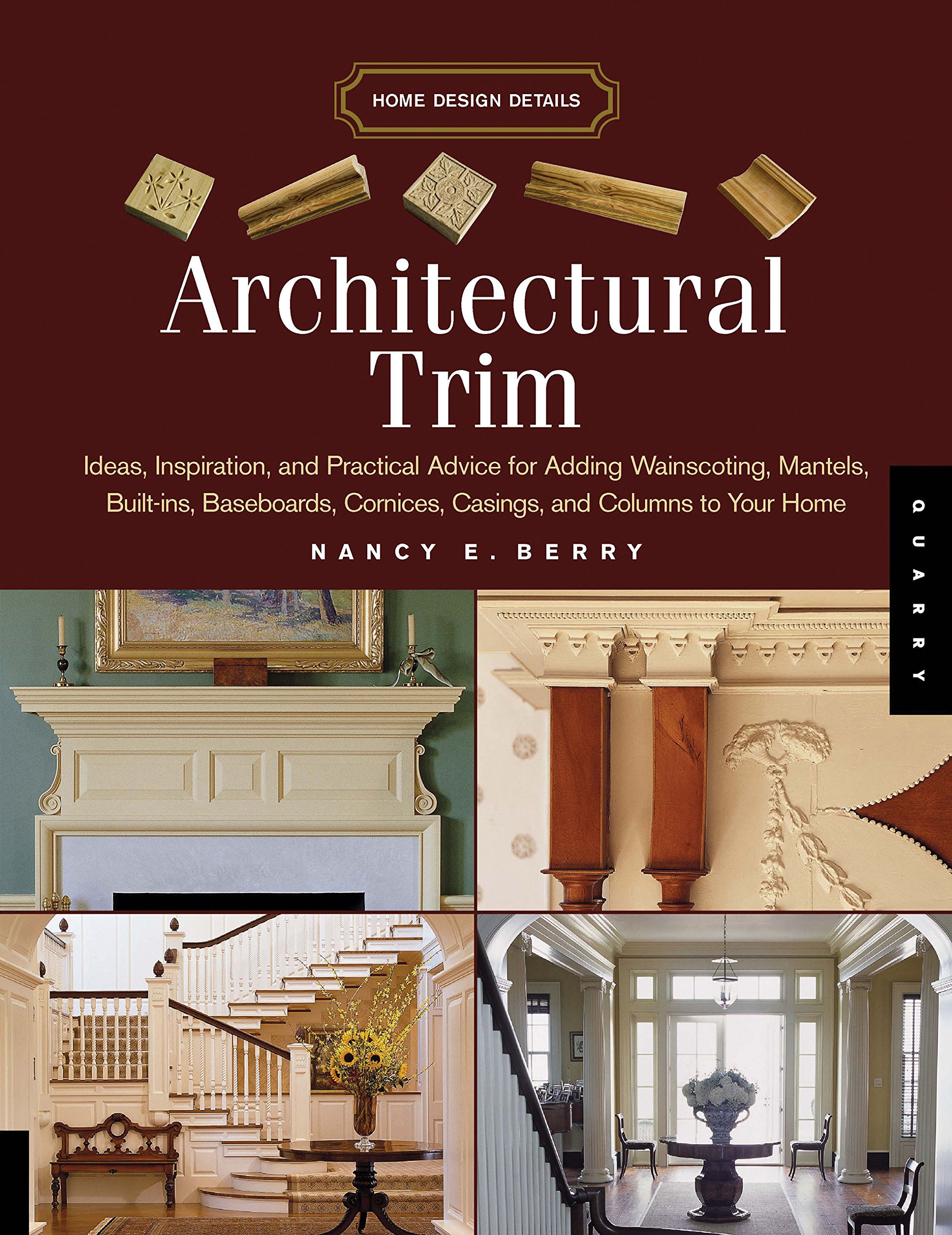 Architectural Trim: Ideas, Inspiration and Practical Advice for Adding Wainscoting, Mantels, Built-Ins, Baseboards, Cornices, Castings and Columns to your Home (Home Design Details)