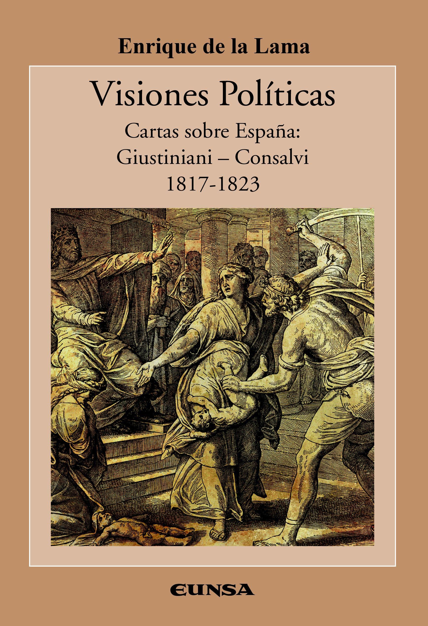 Visiones Políticas. Cartas sobre España: Guistiniani-Consalvi 1817-1823: 43 Historia de la Iglesia: Amazon.es: De La Lama Cereceda, Enrique: Libros