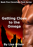 Getting Close to the Omega (The Cloverleah Pack Series Book 5) (English Edition)