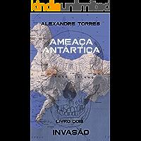Livro Dois: Invasão (Ameaça Antártica 2)
