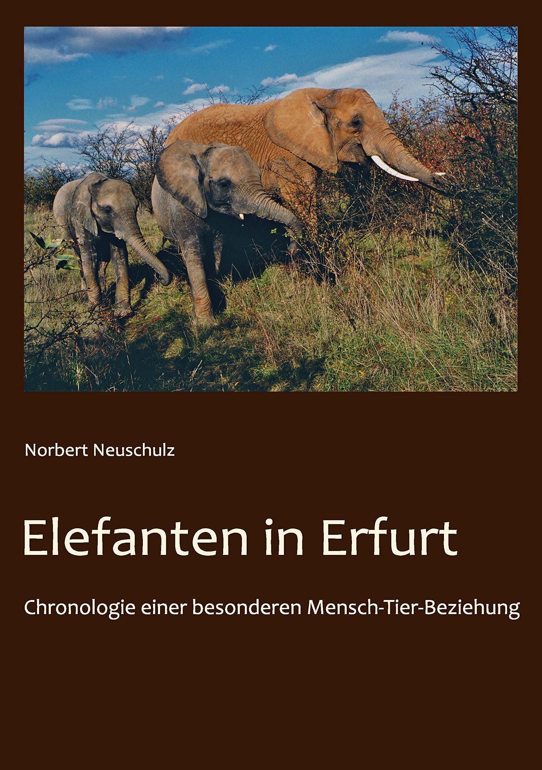 Elefanten in Erfurt: Chronologie einer besonderen Mensch-Tier-Beziehung