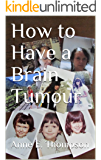 How to Have a Brain Tumour