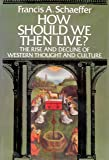 How Should We Then Live?: The Rise and Decline of Western Thought and Culture