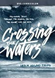 Crossing the Waters DVD Curriculum: Following Jesus Through the Storms, the Fish, the Doubt, and the Seas