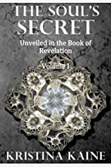 The Soul's Secret Unveiled in the Book of Revelation Volume I Kindle Edition
