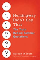 Hemingway Didn't Say That: The Truth Behind