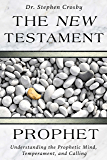 The New Testament Prophet: Understanding the Mind, Temperament, and Calling