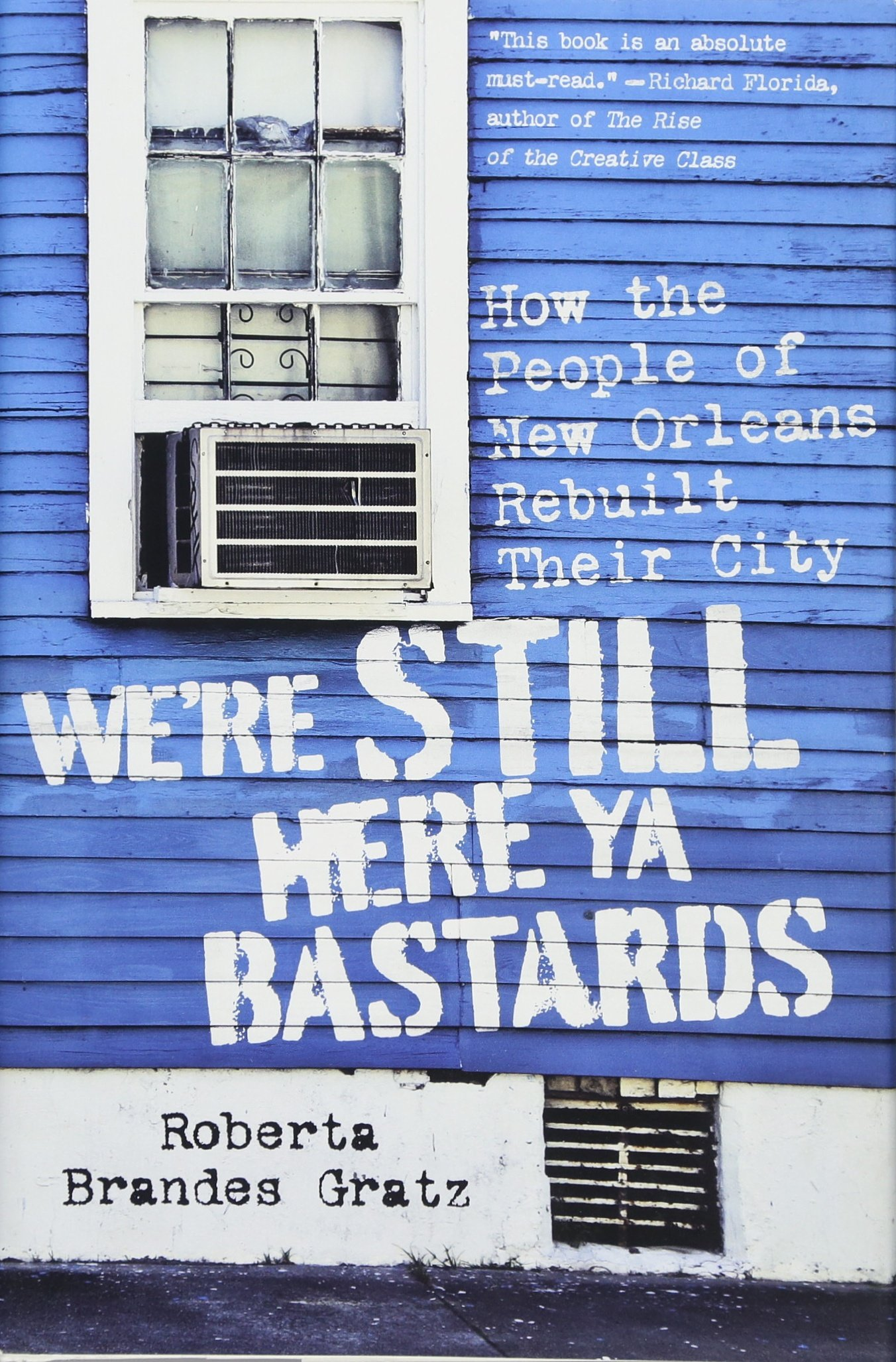 Read Online We're Still Here Ya Bastards: How the People of New Orleans Rebuilt Their City ebook
