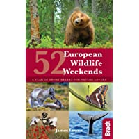 52 European Wildlife Weekends: A year of short breaks for nature lovers (Bradt Travel Guides (Regional Guides))