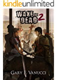 Wake the Dead 2: A Graphic Zombie Apocalypse Novel (Wake The Dead Series Book 2)