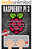 RASPBERRY PI 3 : Learn to Use Raspberry pi 3! An Introduction to Using with Python, Scratch, JavaScript and More