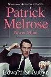 Never Mind (The Patrick Melrose Novels Book 1)