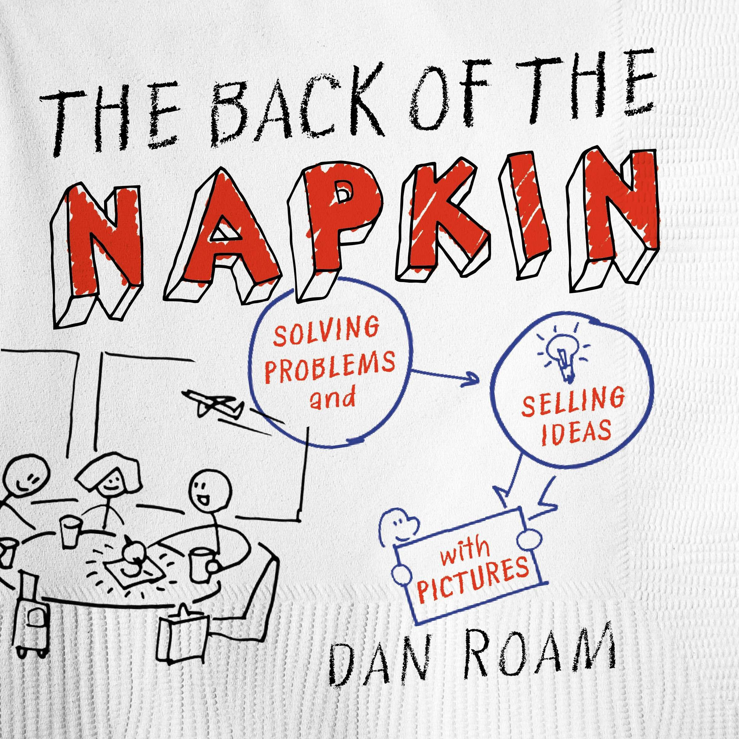 the back of the napkin expanded edition solving problems and
