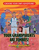 Your Grandparents Are Zombies! (Choose Your Own Adventure - Dragonlark)