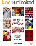 Knitting: 365 Days of Knitting: 365 Knitting Patterns for 365 Days (Knitting, Knitting Patterns, DIY Knitting, Knitting Books, Knitting for Beginners, ... Magazines, Crochet) (English Edition)