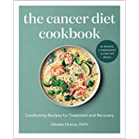 The Cancer Diet Cookbook: Comforting Recipes for Treatment and Recovery