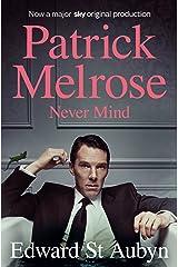 Never Mind (The Patrick Melrose Novels Book 1) Kindle Edition