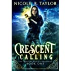 Crescent Calling (The Crescent Witch Chronicles Book 1)