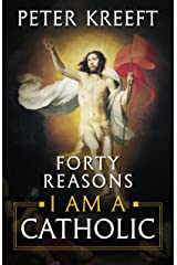 Forty Reasons I Am a Catholic Paperback