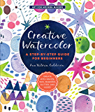 Creative Watercolor:A Step-by-Step Guide for Beginners--Create with Paints, Inks, Markers, Glitter, and More! (Art for…