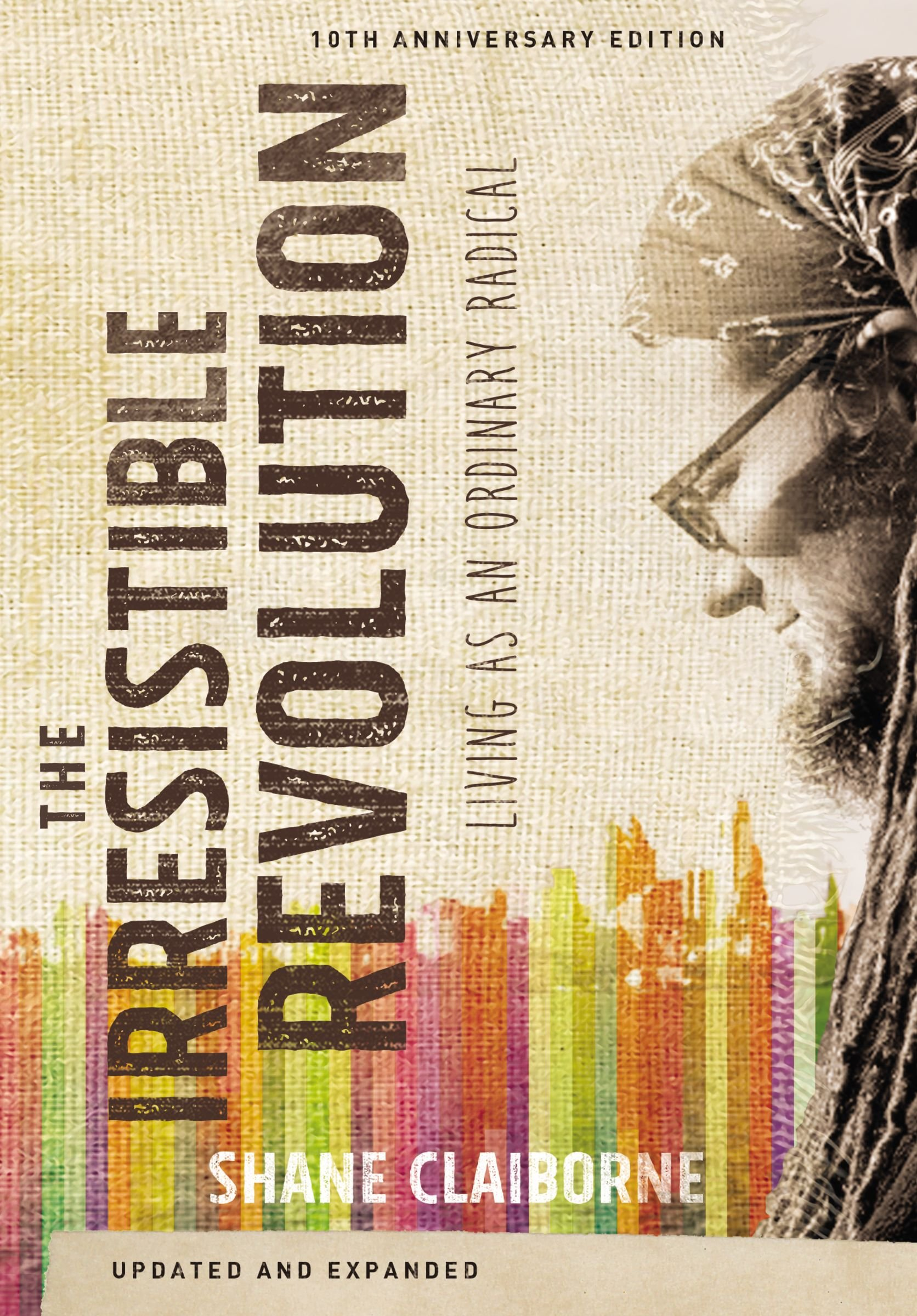 The Irresistible Revolution, Updated And Expanded: Living As An Ordinary  Radical: Shane Claiborne: 9780310343707: Amazon: Books