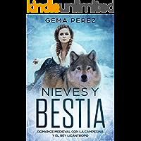 Nieves y Bestia: Romance Medieval con la Campesina y el Rey Licántropo (Novela de Romance y Fantasía) (Spanish Edition)