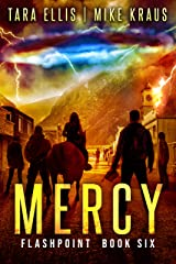 Mercy: Book 6 in the Thrilling Post-Apocalyptic Survival Series: (Flashpoint - Book 6) Kindle Edition