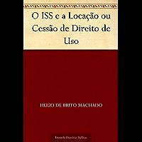 O ISS e a Locação ou Cessão de Direito de Uso