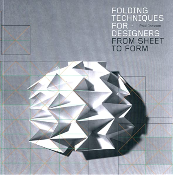 Folding Techniques For Designers From Sheet To Form How To Fold Paper And Other Materials For Design Projects Jackson Paul 8601200840179 Amazon Com Books