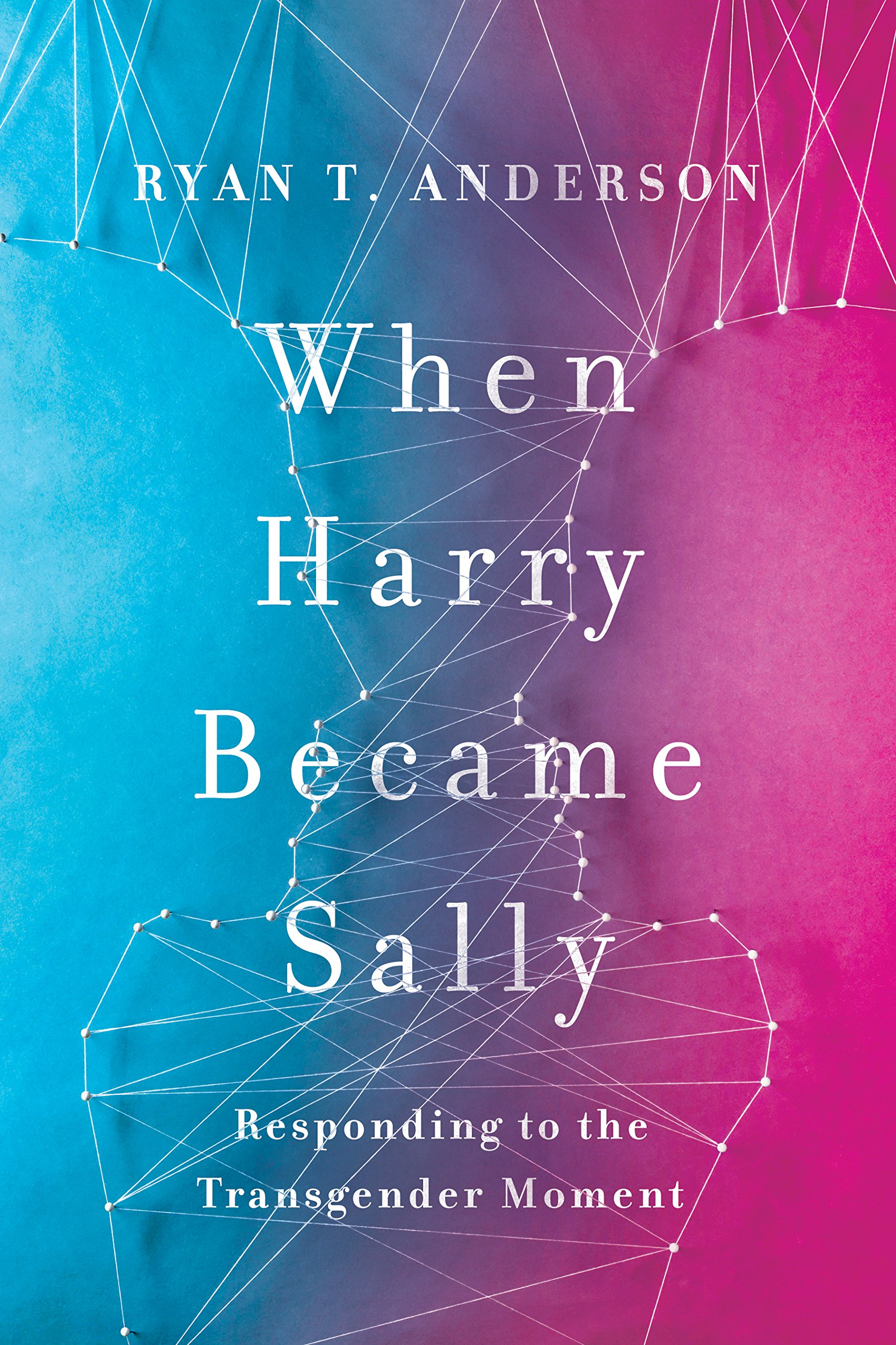 Ryan T Anderson- When Harry Became Sally