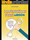 I Metadati per i tuoi Ebook: come hackerare l'algoritmo di Amazon con le giuste parole chiave (Guide alla Letteratura 2.0)