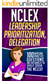 NCLEX Leadership, Prioritization, Delegation: 100 Nursing Practice Questions & Rationales to EASILY CRUSH the NCLEX! (Fundamentals of Nursing Mastery Series Book 2)