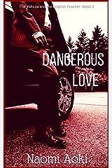 Dangerous Love (The Yakuza and the English Teacher Book 2) Kindle Edition
