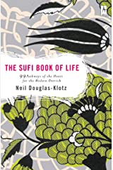 The Sufi Book of Life: 99 Pathways of the Heart for the Modern Dervish Kindle Edition