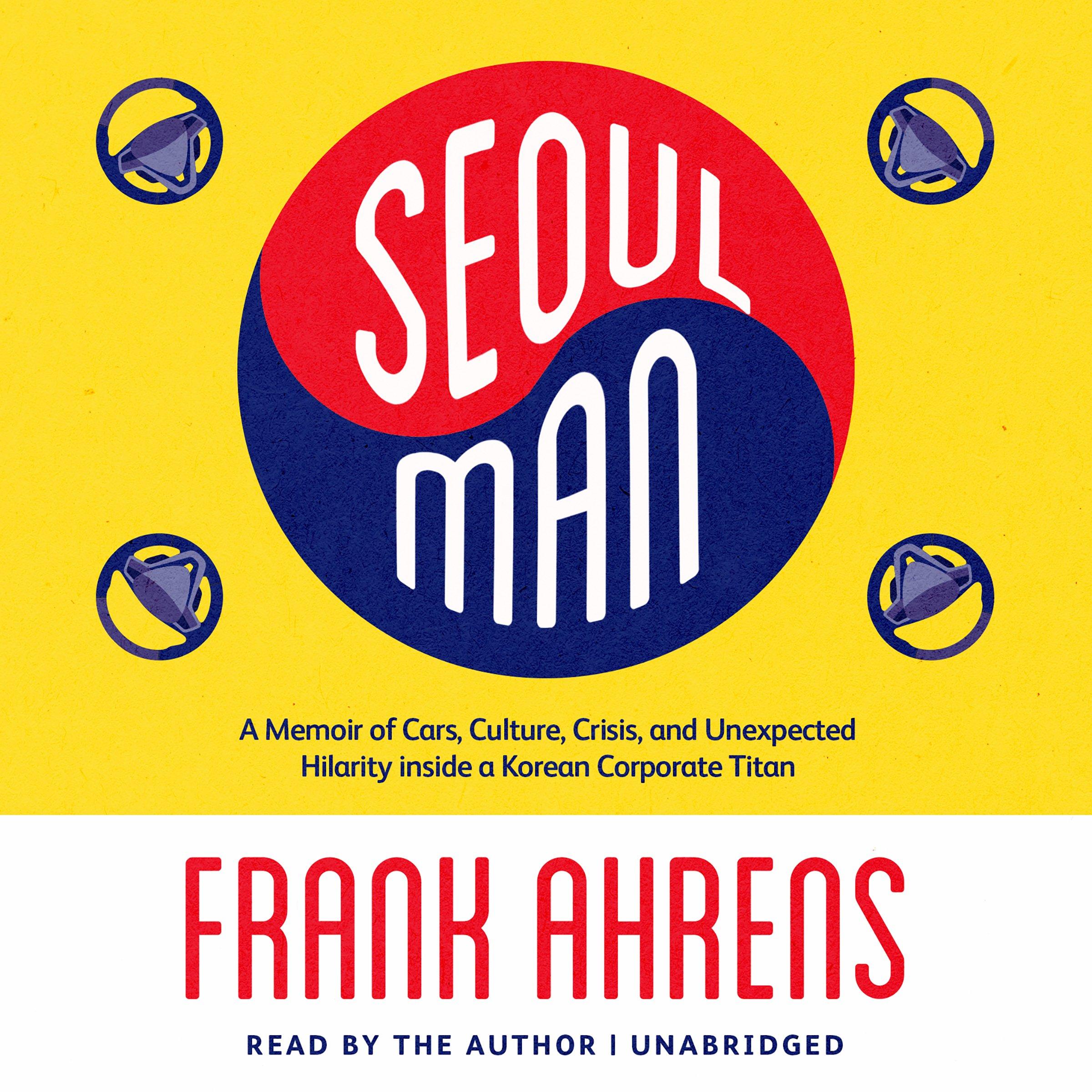 Download Seoul Man: A Memoir of Cars, Culture, Crisis, and Unexpected Hilarity Inside a Korean Corporate Titan PDF