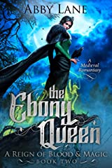 The Ebony Queen: A Medieval Romantasy (A Reign of Blood and Magic Book 2) Kindle Edition