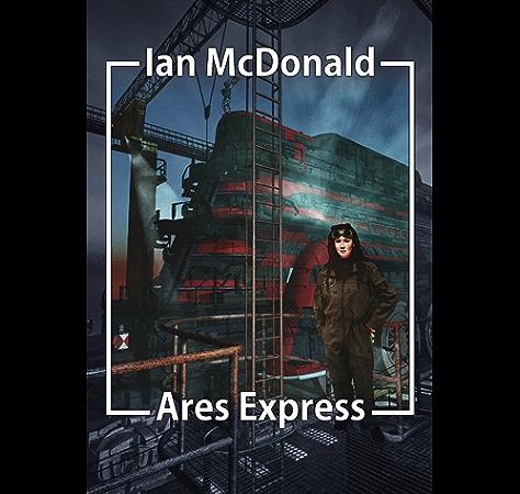 Amazon Com Ares Express Desolation Road Ebook Mcdonald Ian Kindle Store