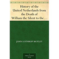 History of the United Netherlands from the Death of William the Silent to the Twelve Year's Truce - Complete (1584-86) (English Edition)