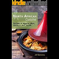 North African Cuisine: Recipes of Algeria, Libya, Morocco, and Tunisia