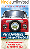 Van Dwelling and Living Off the Grid: A Guide to Living on the Road in Your Vehicle (English Edition)