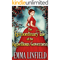 The Extraordinary Tale of the Rebellious Governess: A Historical Regency Romance Novel