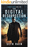 The Digital Resurrection: A Dystopian Thriller (Humanity Series Book 4)