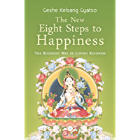 The New Eight Steps to Happiness: The Buddhist Way of Loving Kindness (English Edition)