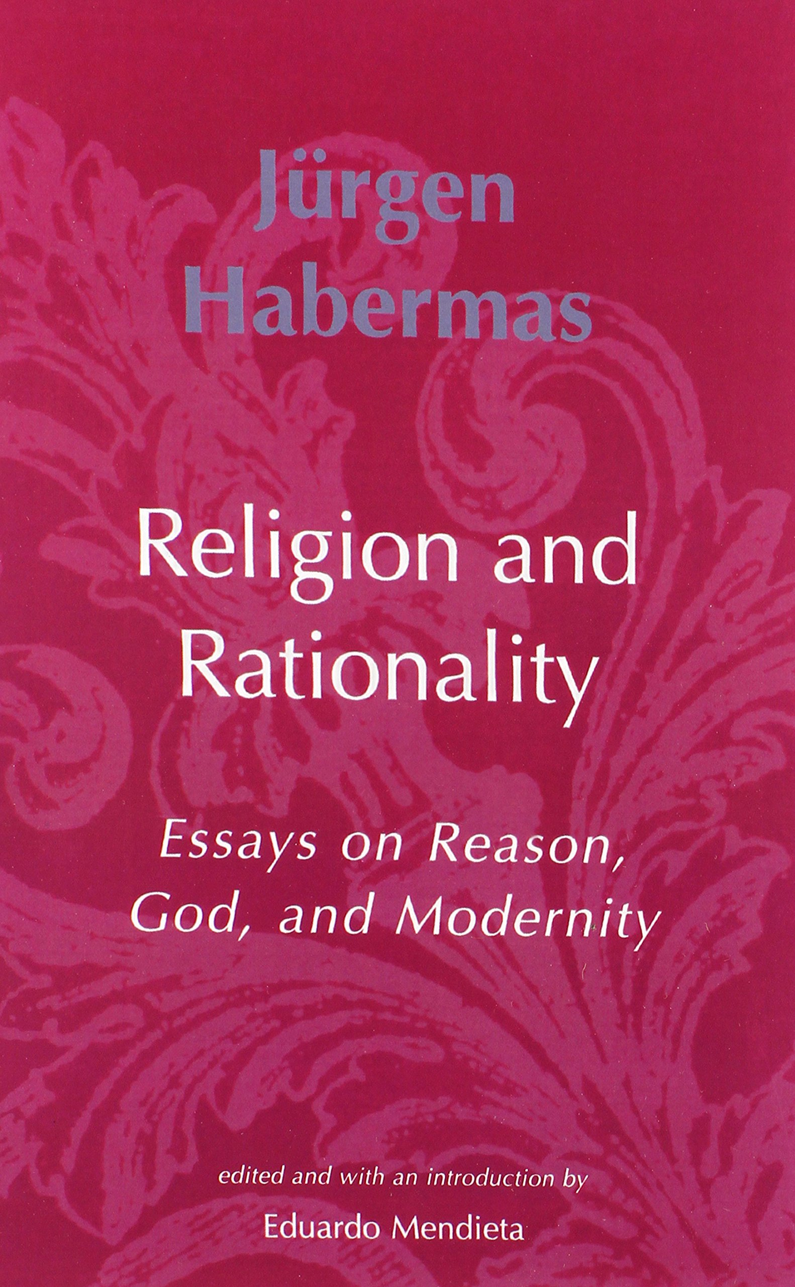 religion and rationality essays on reason god and modernity religion and rationality essays on reason god and modernity studies in contemporary german social thought juumlrgen habermas 9780262582162 com