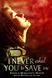 I Never Asked You To Save Me (The Wakefield Romance Series Book 3)