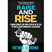 Raise and Rise: Funding Sources for Your Startup in the Era of Digital Transformation & Blockchain