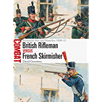 British Rifleman vs French Skirmisher: Peninsular War and Waterloo 1808–15 (Combat Book 46)
