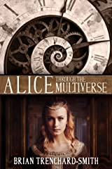 Alice Through The Multiverse Kindle Edition